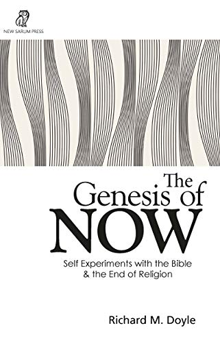 The Genesis of Now: Self Experiments with the Bible & the End of Religion